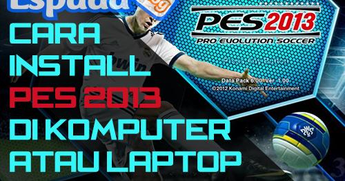 Cara Install PES 2013 di Komputer atau Laptop Lengkap | Espada Blog
