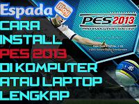 Cara Install PES 2013 di Komputer atau Laptop Lengkap