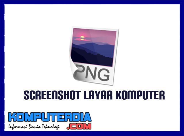 Cara Mudah Mengambil Gambar Screenshot Layar Komputer PC atau Laptop