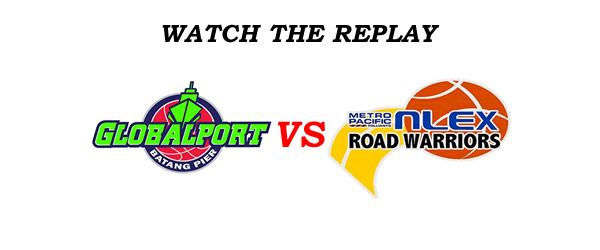 List of Replay Videos GlobalPort vs NLEX @ Smart Araneta Coliseum September 9, 2016