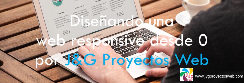 Diseñando una web responsive desde 0 por JyG Proyectos Web