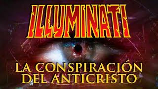 DOCUMENTAL LA CONSPIRACIÓN ILLUMINATI DEL ANTICRISTO.