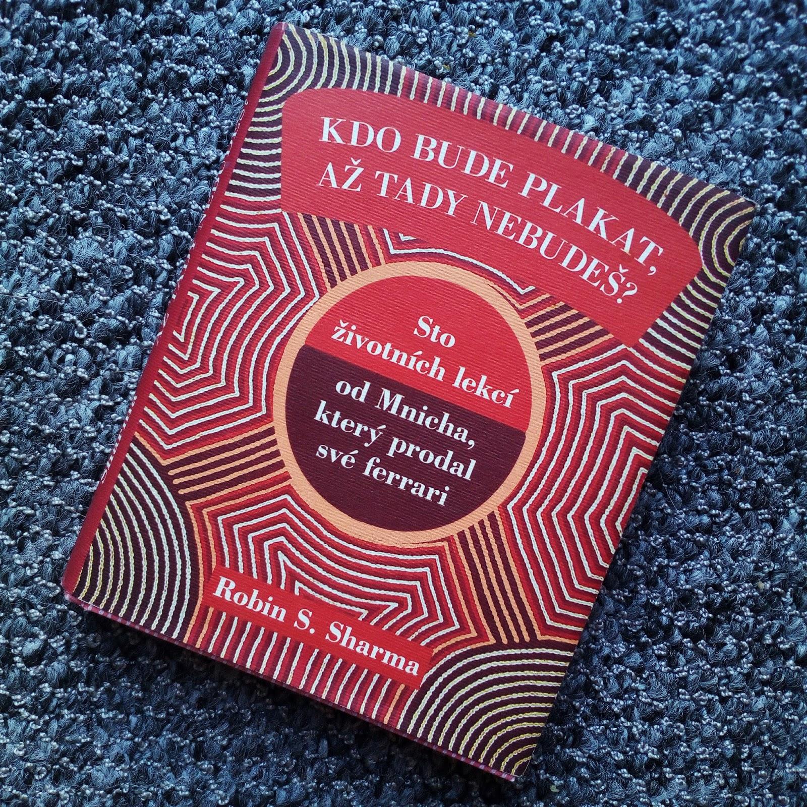 Robin S. Sharma - kniha Kdo bude plakat až tady nebudeš - sto životních lekcí od mnicha, který prodal své ferrari