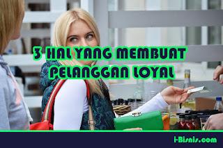 3 Hal yang membuat pelanggan loyal