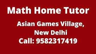 Best Maths Tutors for Home Tuition in Asian Games Village, Delhi.Call:9582317419