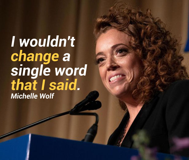 I wouldn't change a single word that I said. Michelle Wolf