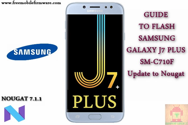Guide To Flash Samsung Galaxy J7 Plus SM-C710F Nougat 7.1.1 Odin Method Tested Firmware All Region