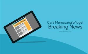 Cara Mudah Memasang Widget Breaking News di Blog