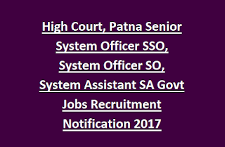 High Court, Patna Senior System Officer SSO, System Officer SO, System Assistant SA Govt Jobs Recruitment Notification 2017