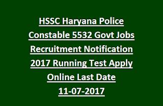 HSSC Haryana Police Constable 5532 Govt Jobs Recruitment Notification 2017 Running Test Apply Online Last Date 11-07-2017