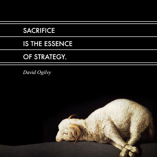 sacrifice is the essence of strategy david ogilvy