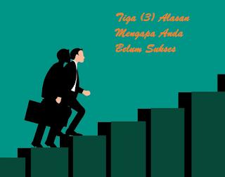 Tiga (3) Alasan Klasik Mengapa Anda Belum Sukses