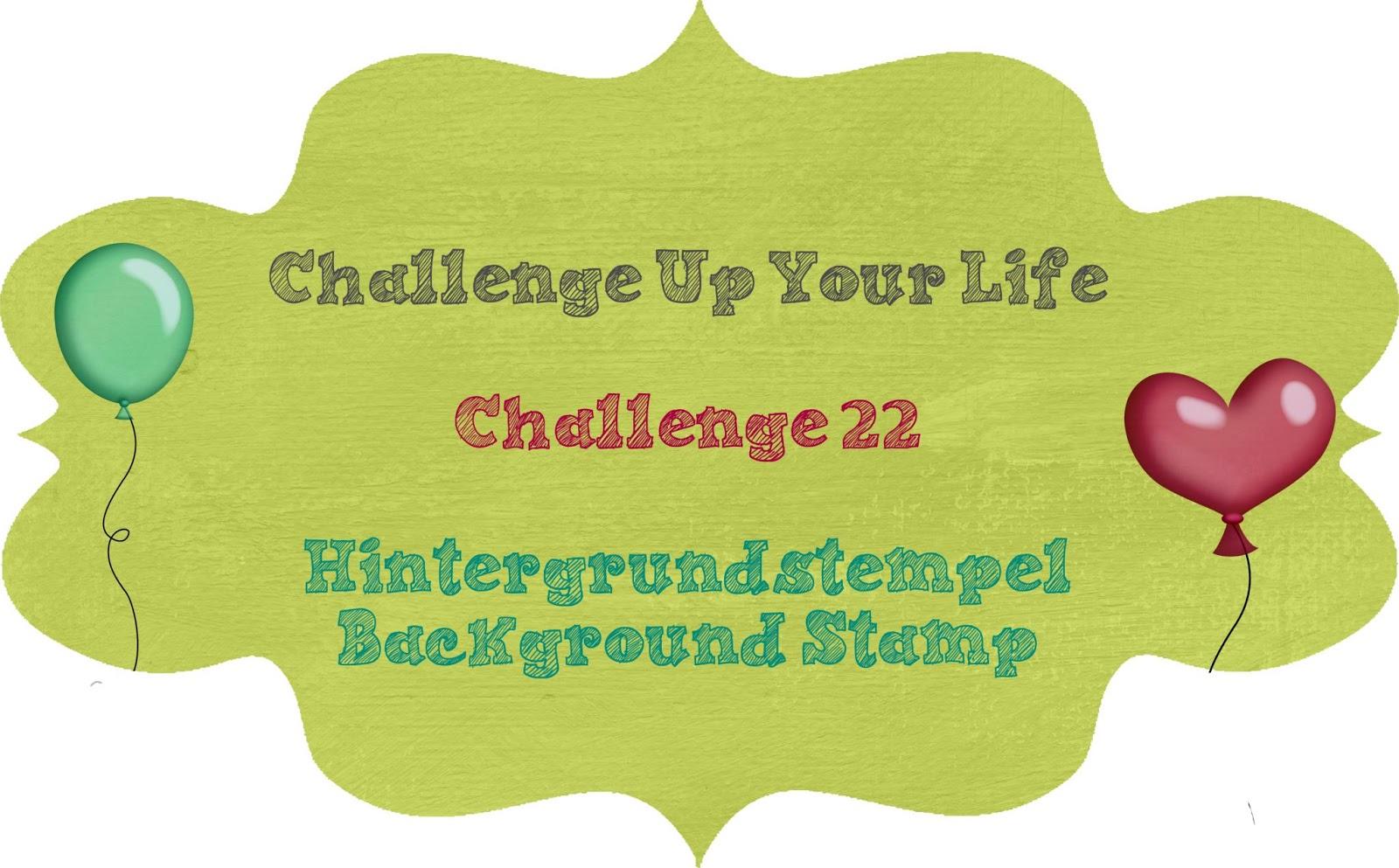 challenge up your life challenge 22 backgroundstamp. Black Bedroom Furniture Sets. Home Design Ideas