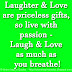 Laughter & Love are priceless gifts, so live with passion - Laugh & Love as much as you breathe!
