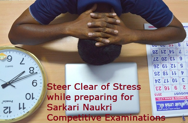 Steer Clear of Stress while preparing for Sarkari Naukri Competitive Examination