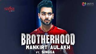 Brotherhood Song Lyrics | Mankirt Aulakh | Singga | Punjabi Song