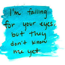 World's Best Love Quotes: i'm falling for your eyes,