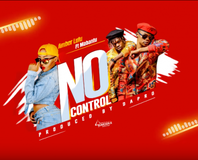 NEW SONG | Amber Lulu ft Mabantu – No Control | DOWNLOAD Mp3 SONG