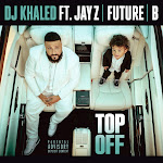DJ Khaled - Top Off (feat. JAY Z, Future & Beyoncé) - Single Cover
