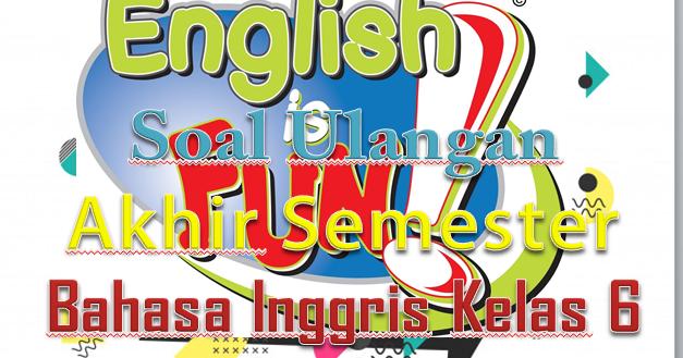 Download Soal Ulangan Akhir Semester Bahasa Inggris Kelas 6 Sd Mi Salam Pendidikan Indonesia