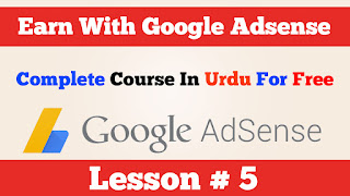 5 How to earn money with google Adsense Complete Course urdu hindi