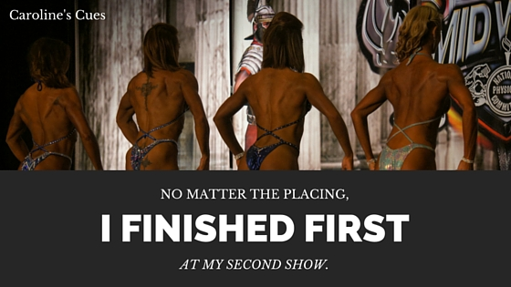Caroline's Cues | No matter the placing, I finished first at my second show.