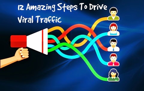 12 Amazing Steps to Drive Viral Traffic