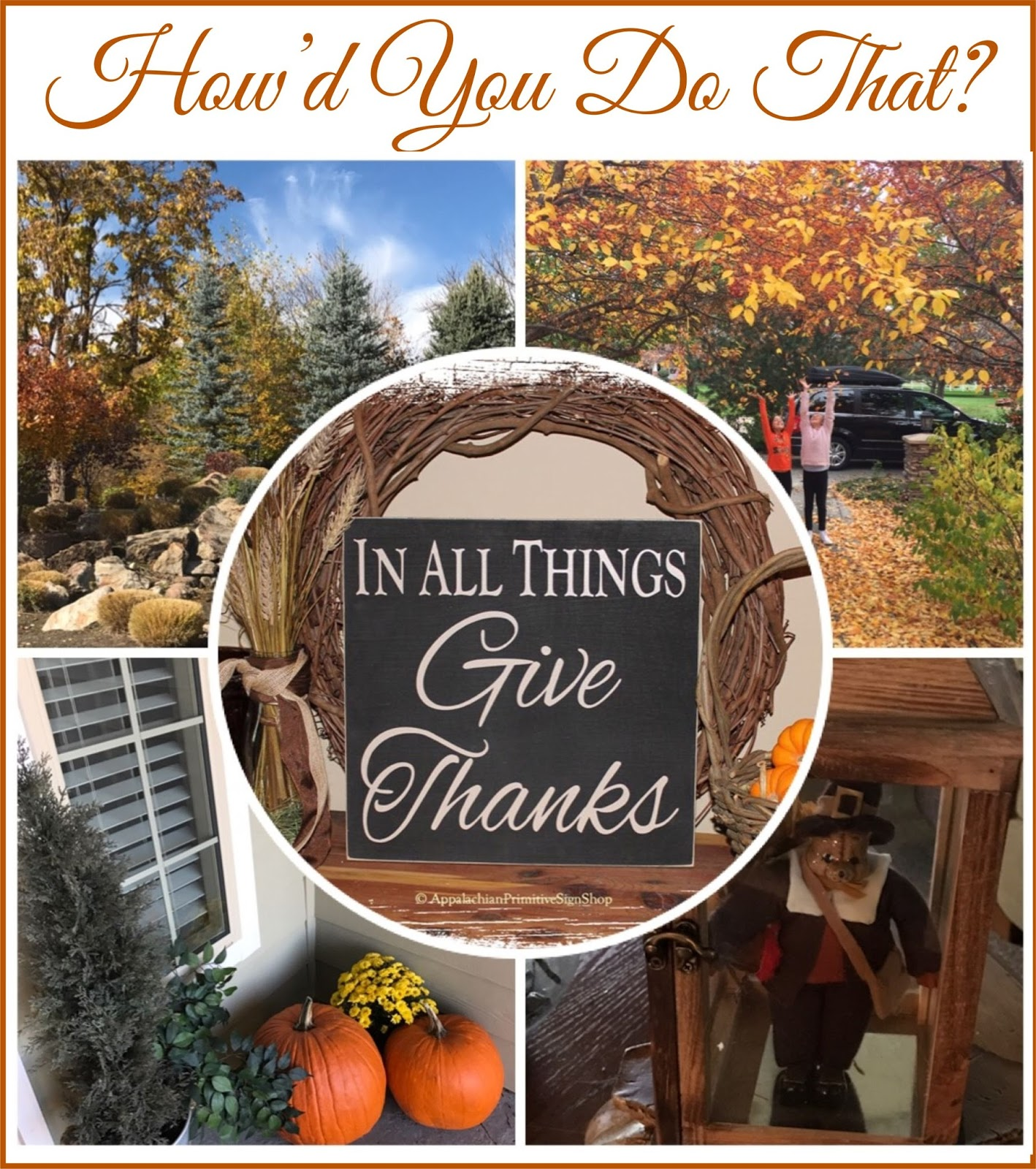 How'd You Do That?: HAPPY THANKSGIVING FROM OUR HOUSE TO