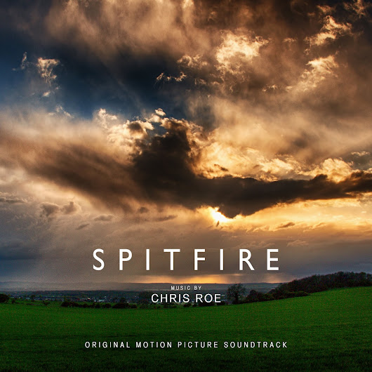 SPITFIRE (Original Motion Picture Soundtrack) Music Composed and Performed by Chris ROE