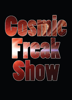 It's Cosmic Freak Show time
