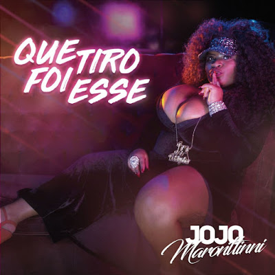 Jojo Maronttinni - Que Tiro Foi Esse (2018) [Download]