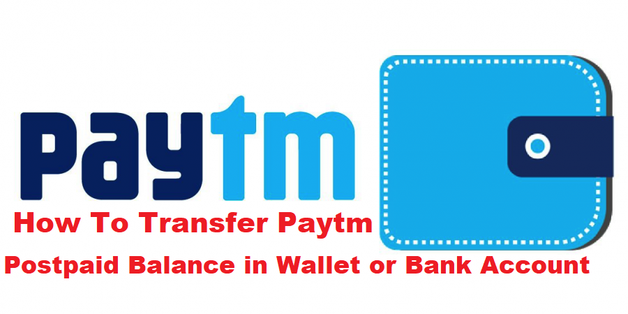 How To Transfer Paytm Postpaid Balance in Wallet or Bank Account