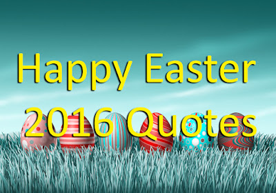 Happy Easter 2016 Quotes