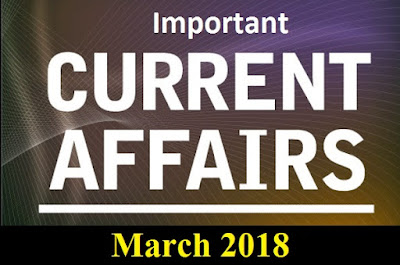 Current Affairs Weekly One Line: March 05 to March 10, 2018