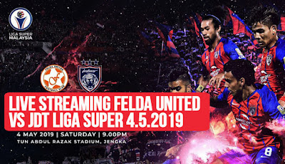 LIVE STREAMING FELDA UNITED VS JDT LIGA SUPER 4.5.2019