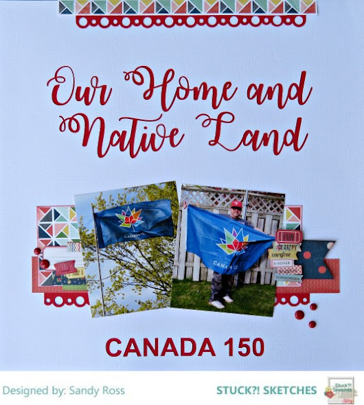 Our Home And Native Land - CANADA 150 - Stuck?! Sketches DT Reveal