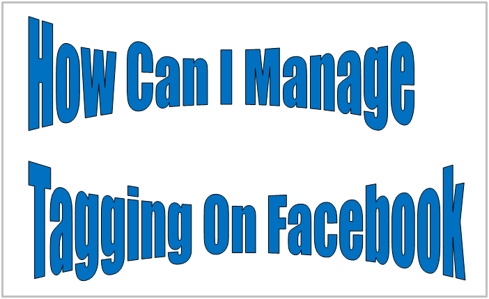 How Can I Manage Tagging On Facebook