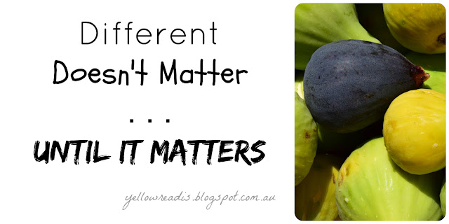 Picture: One black fig among a group of green figs. Text: Different Doesn't Matter ...Until It Matters | yellowreadis.blogspot.com.au
