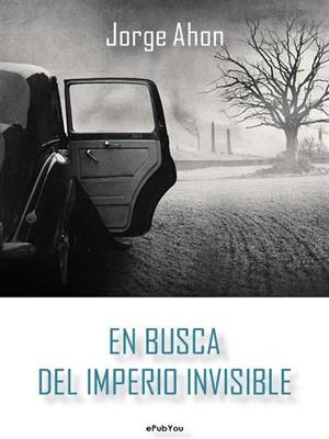En busca del imperio invisible – Jorge Ahon