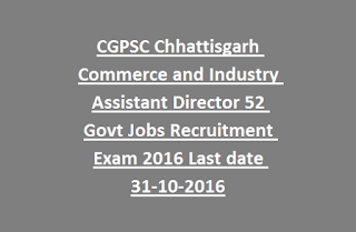 CGPSC Chhattisgarh Commerce and Industry Department Assistant Director 52 Govt Jobs Online Recruitment Exam 2016 Last Date 31-10-2016