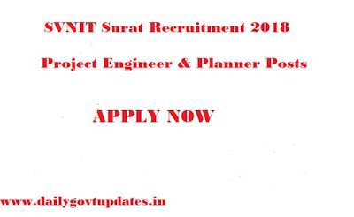 SVNIT Surat Recruitment 2018, For Project Engineer & Planner Posts Apply Now