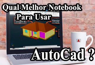 qual melhor notebook para usar Autocad 2017