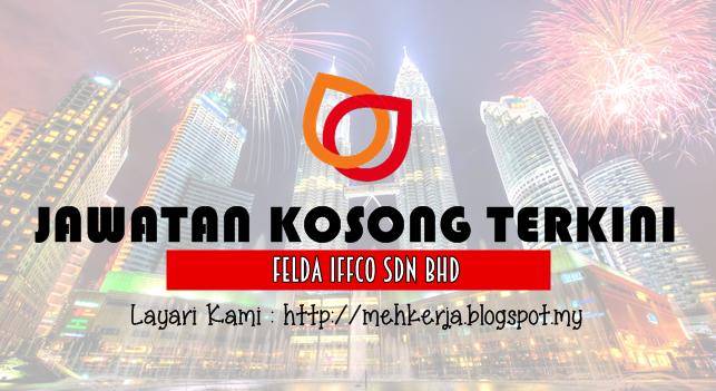 Jawatan Kosong Terkini 2016 di Felda IFFCO Sdn Bhd