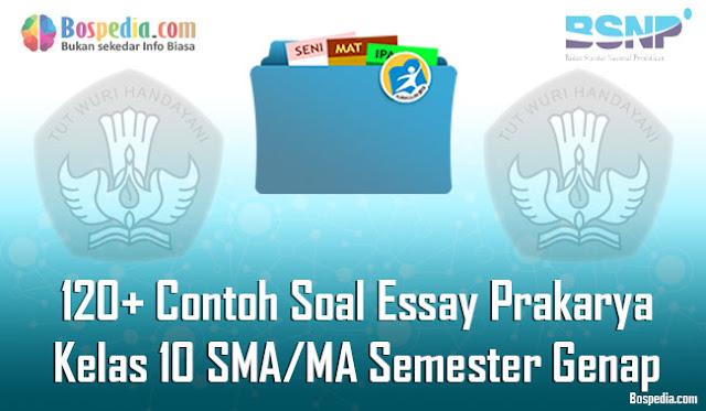 sudah lama rasanya kakak tidak membuat soal Lengkap - 120+ Contoh Soal Essay Prakarya Kelas 10 SMA/MA Semester Genap Terbaru