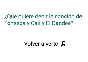 Significado de la canción Volver a Verte Fonseca Cali El Dandee.