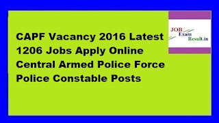 CAPF Vacancy 2016 Latest 1206 Jobs Apply Online Central Armed Police Force Police Constable Posts