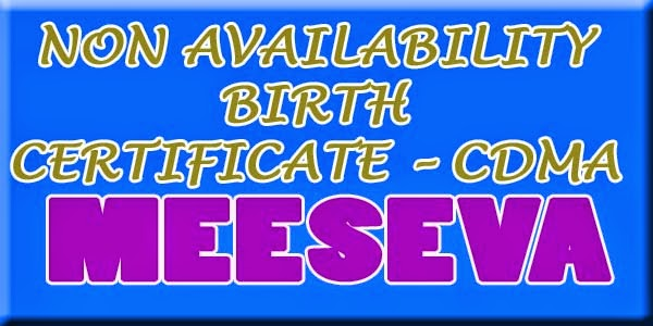 NON AVAILABILITY BIRTH CERTIFICATE – CDMA APPLY ON MEESEVA