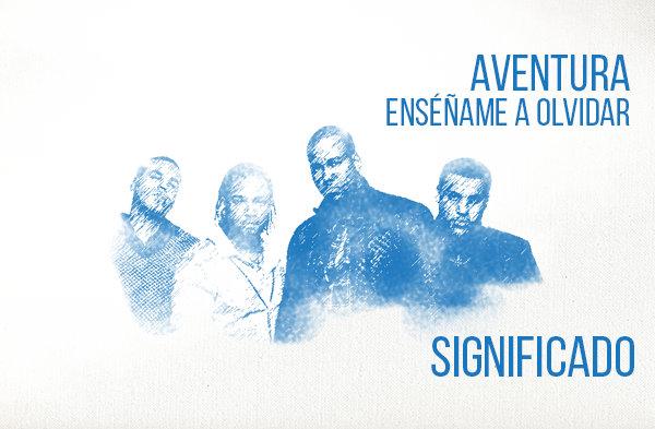 Enséñame a Olvidar significado de la canción Aventura.