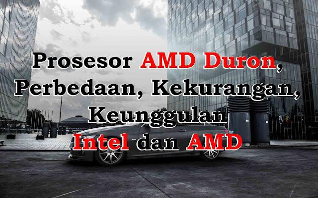 Prosesor AMD Duron, Perbedaan, Kekurangan, Keunggulan Intel dan AMD