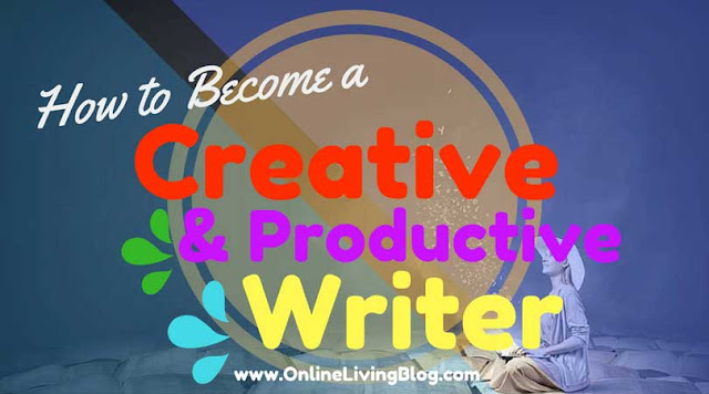 10 Tips on How to Become a More Creative and Productive Writer